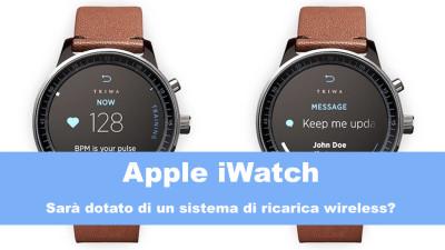 Apple iWatch: il dispositivo sarà dotato di ricarica wireless?