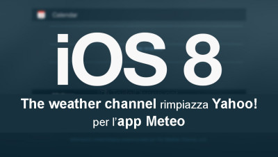 Novità iOS 8: Yahoo rimpiazzato da The Weather Channel per il meteo