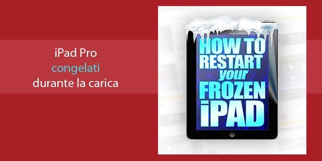 iPad Pro smettono di funzionare